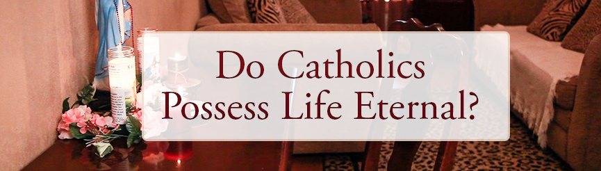 Do Catholics Possess Life Eternal?